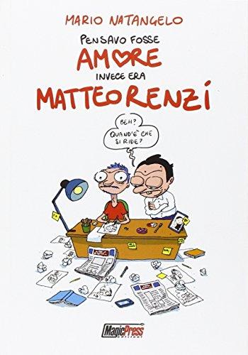 9788877598561: Pensavo fosse amore invece era Matteo Renzi