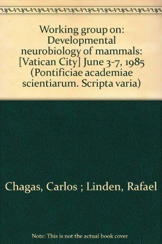 Working Group on: Developmental Neurobiology of Mammals: [Vatican City] June 3 - 7, 1985.: Chagas, ...