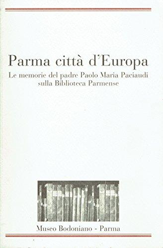Parma città d'Europa. Le memorie del padre Paolo Maria Paciaudi sulla Biblioteca ...