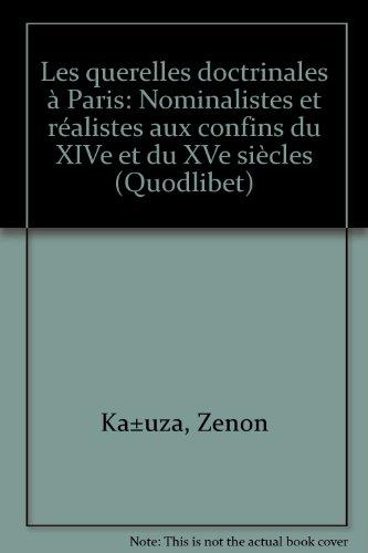 Les querelles doctrinales a Paris: Nominalistes et realistes aux confins du XIVe et du XVe siecles ...