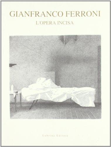 Gianfranco Ferroni. L'opera incisa (Book): Ferroni, Gianfranco;Marcoaldi, Franco