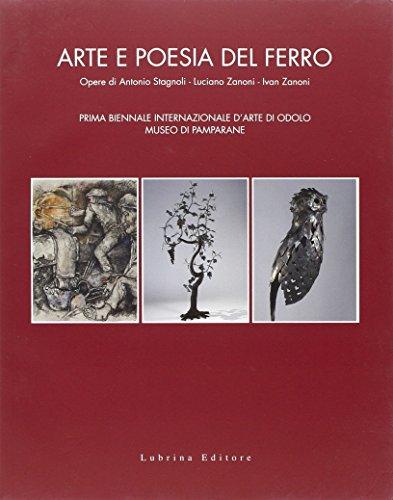 Arte e poesia del ferro. Opere di: Chiara Gatti; Giancarlo