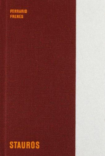 Ferrario Freres. Stauros. Ediz. italiana e inglese: Enrico De Pascale,