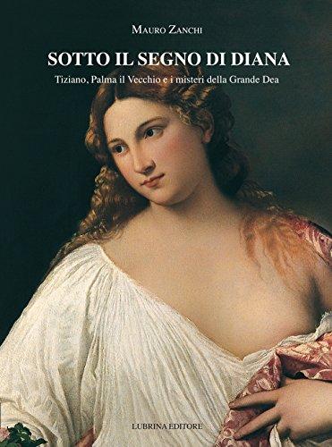 Sotto il segno di Diana. Tiziano, Palma: Zanchi, Mauro