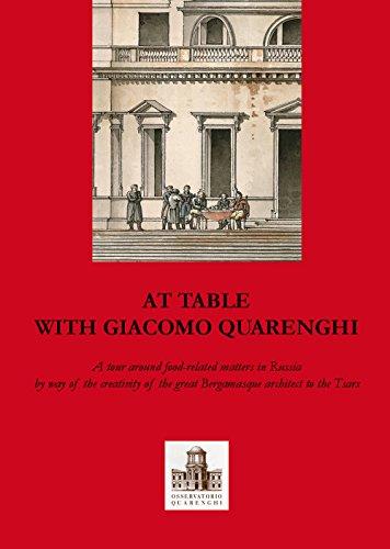 9788877665584: A tavola con Giacomo Quarenghi. Una passeggiata tra gli aspetti legati al cibo in Russia attraverso la creatività del grande architetto bergamasco... ... (Arte e letteratura. Testi, studi e ricer.)
