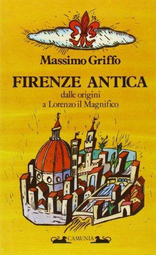 Firenze antica dalle origini a Lorenzo il: Griffo,Massimo.