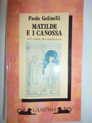 Matilde e i Canossa nel cuore del Medioevo.: GOLINELLI (Paolo)