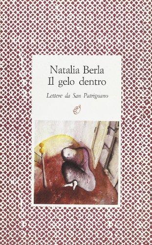 Il gelo dentro. Lettere da San Patrignano.: Berla,Natalia.
