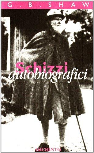 Schizzi autobiografici.: Shaw,George Bernard.