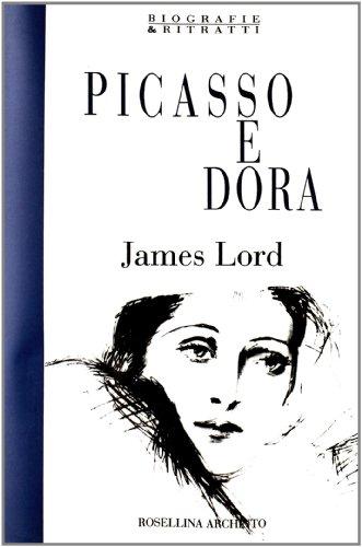 Picasso e Dora. Ricordi privati.: Lord,James.