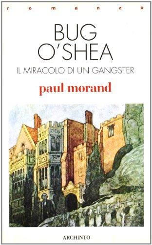 Bug O'Shea. Il miracolo di un gangster.: Morand,Paul.
