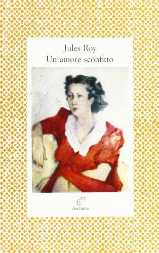 Un amore sconfitto. Lettere 1947-1950.: Roy,Jules.