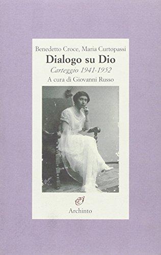 Dialogo su Dio. Carteggio 1941- 1952.: Croce,Benedetto. Curtopassi,Maria.