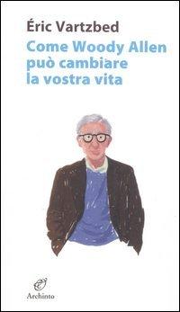 9788877686022: Come Woody Allen può cambiare la vostra vita