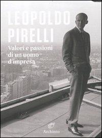 9788877686077: Leopoldo Pirelli. Valori e passioni di un uomo d'impresa