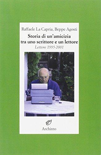 Storia di un'amicizia tra uno scrittore e: La Capria, Raffaele;