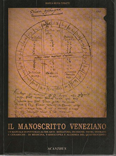 IL MANOSCRITTO VENEZIANO: UN MANUALE DI PITTURA: TOSATTI, Bianca Silvia.