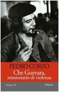 9788877708748: Che Guevara, missionario di violenza