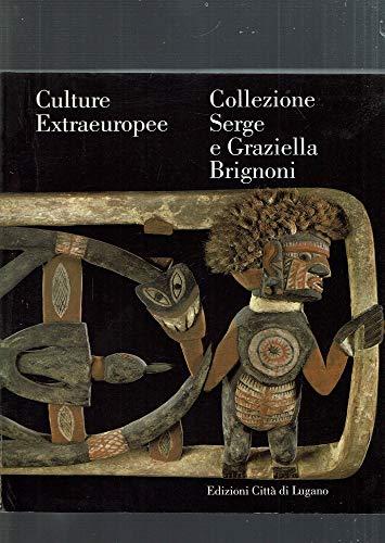 Culture extraeuropee: Collezione Serge e Graziella Brignoni: aa.vv.