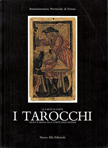 9788877790163: I tarocchi: le carte di corte. Gioco e magia alla corte degli Estensi