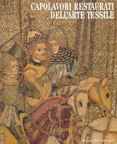Capolavori restaurati dell'arte tessile.: Catalogo della Mostra: