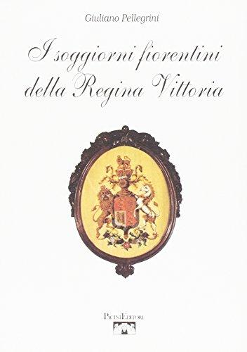 I soggiorni fiorentini della Regina Vittoria.: Pellegrini,Giuliano.