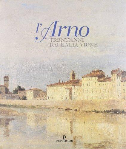 L Arno: Trent anni Dall alluvione