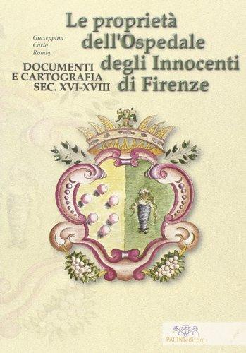 9788877813893: Le proprietà dell'Ospedale degli Innocenti di Firenze. Documenti e cartografia secc. XVI-XVIII