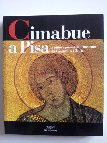 9788877816658: Cimabue a Pisa. La pittura pisana del Duecento da Giunta a Giotto. Catalogo della mostra (Pisa, 25 marzo 2005-25 giugno 2005)