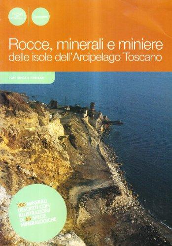 Rocce, minerali e miniere. Storia geologica dell'arcipelago: Gianfranco Barsotti; Roberto