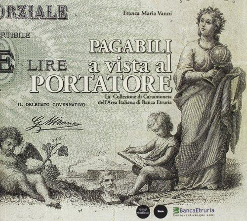 Pagabili a vista al portatore. La collezione di cartamoneta dell area italiana di Banca Etruria (...