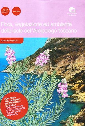 Flora, vegetazione ed ambiente delle isole dell'Arcipelago toscano.: Barsotti,Gianfranco.