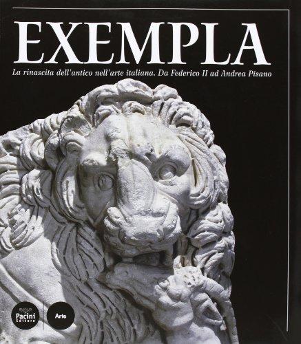 EXEMPLA.La Rinascita Dell'antico Nell'arte Italiana.da Federico II Ad Andrea Pisano: AA.VV:-