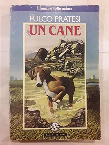 Un cane: Romanzo (I Romanzi della natura) (Italian Edition) (8877821930) by Fulco Pratesi