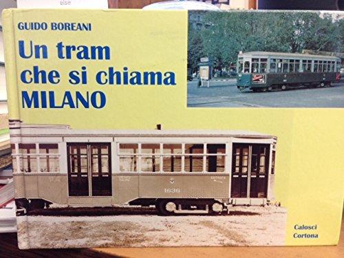 9788877851130: Un tram che si chiama Milano. Il tram tipo 1928 dalle origini ai giorni nostri. Storia e tecnica