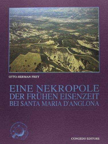 Eine nekropole der früben eisenzeit bei Santa Maria d'Anglona.: Frey, Otto-Herman