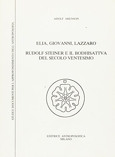Elia, Giovanni, Lazzaro. Rudolf Steiner e il Bodhisattva del secolo ventesimo.: Arenson,Adolf.