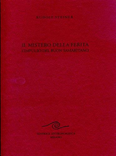 Il mistero della ferita, impulso del buon samaritano.: Steiner,Rudolf.