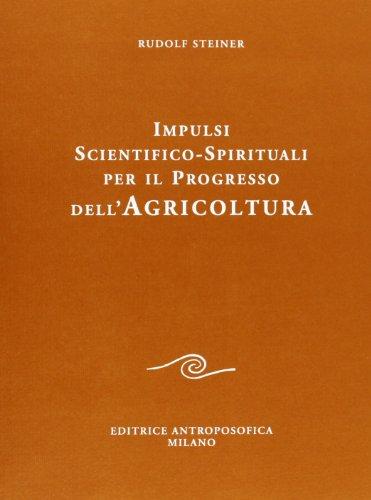 Impulsi scientifici spirituali per il progresso dell'agricoltura.: Steiner,Rudolf.