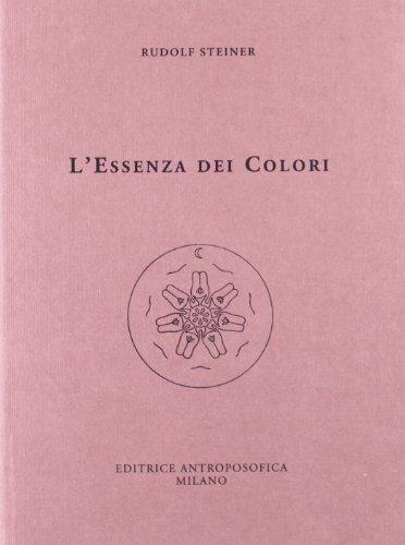 L'essenza dei colori. Tre conferenze tenute a Dornac: Steiner,Rudolf.