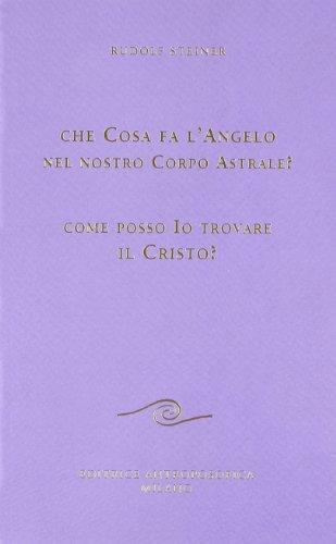 9788877873835: Che cosa fa l'angelo nel nostro corpo astrale? Come posso io trovare il Cristo?