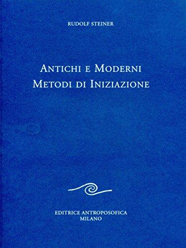 Antichi e Moderni Metodi di Iniziazione. Otto: Steiner,Rudolf.