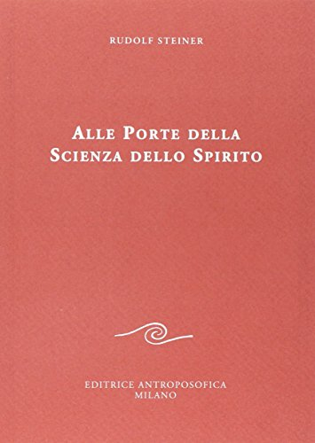 Alle porte della Scienza dello Spirito.: Steiner,Rudolf.