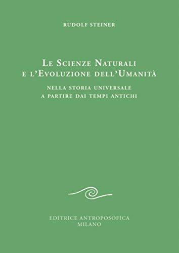 9788877876263: Le scienze naturali e l'evoluzione dell'umanità. Nella storia universale a partire dai tempi antichi
