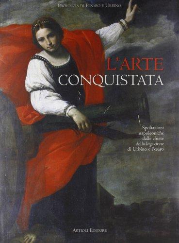 9788877920881: L'arte conquistata. Spoliazioni napoleoniche dalle chiese della legazione di Urbino e Pesaro.