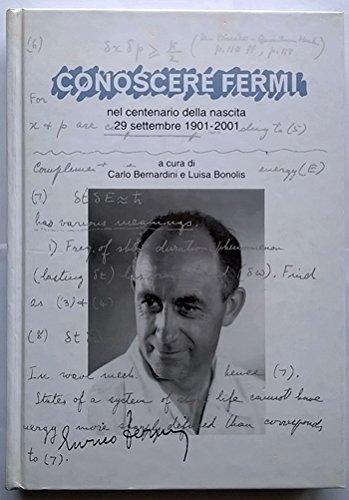 CONOSCERE FERMI Nei Centenario Della Nascita 29 Settembre 1901-2001: Bernardini, Carlo E Luisa ...