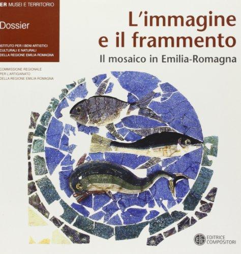 L immagine e il frammento. Il mosaico in Emilia Romagna. Ediz. italiana e inglese (Paperback)