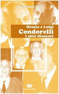 Orazio e Luigi Condorelli. I miei Dioscuri: Italico L. Troja