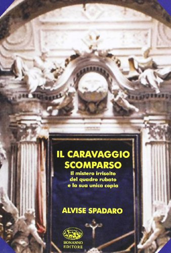 Il Caravaggio scomparso. Il mistero del quadro: Alvise Spadaro