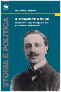 9788877966803: Il principe rosso. Alessandro Tasca di Cutò. Un socialista dimenticato
